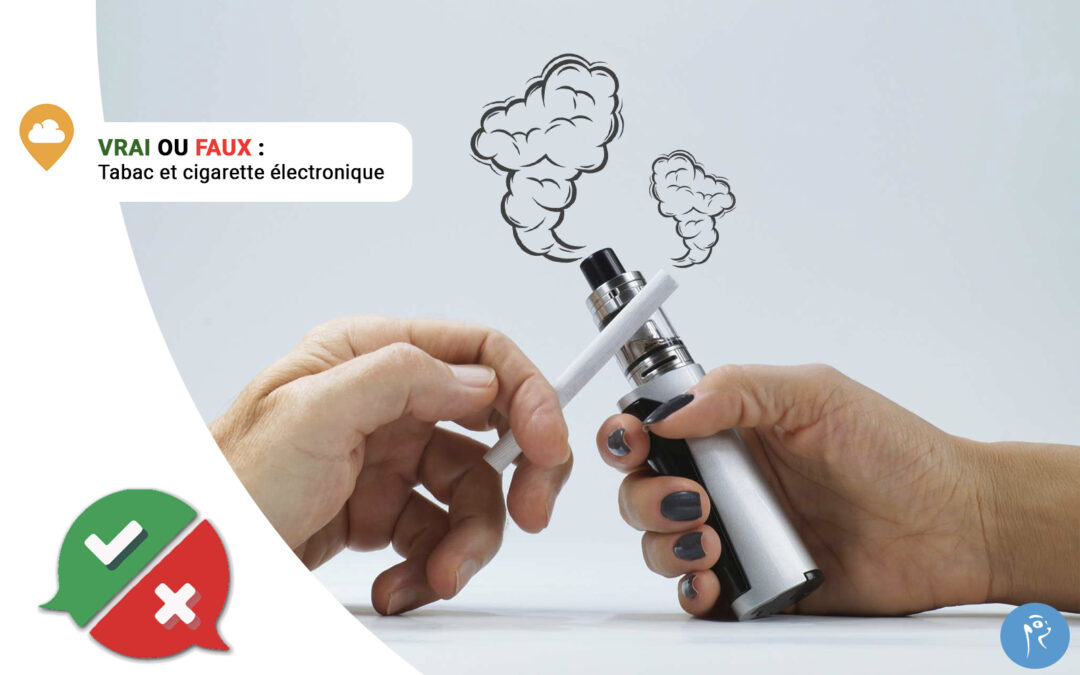 Vrai ou Faux – Tabac et cigarette électronique